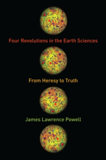 Four Revolutions in the Earth Sciences : From Heresy to Truth, Hardback Book