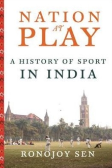 Nation at Play : A History of Sport in India, Hardback Book