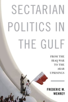 Sectarian Politics in the Gulf : From the Iraq War to the Arab Uprisings, Paperback Book