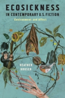 Ecosickness in Contemporary U.S. Fiction : Environment and Affect, Hardback Book
