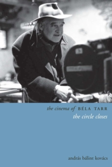 The Cinema of Bela Tarr : The Circle Closes, Paperback / softback Book