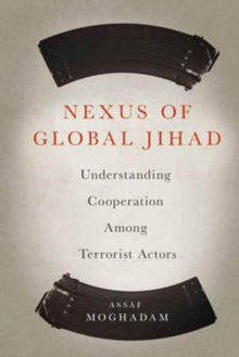 Nexus of Global Jihad : Understanding Cooperation Among Terrorist Actors, Hardback Book