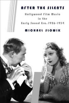 After the Silents : Hollywood Film Music in the Early Sound Era, 1926-1934, Paperback / softback Book