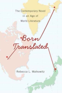 Born Translated : The Contemporary Novel in an Age of World Literature, Paperback / softback Book