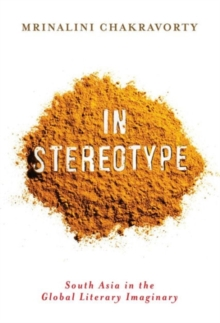 In Stereotype : South Asia in the Global Literary Imaginary, Paperback Book
