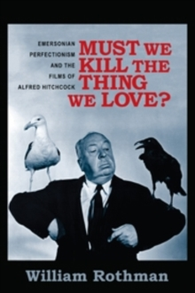 Must We Kill the Thing We Love? : Emersonian Perfectionism and the Films of Alfred Hitchcock, Paperback / softback Book