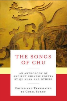 The Songs of Chu : An Anthology of Ancient Chinese Poetry by Qu Yuan and Others, Paperback Book