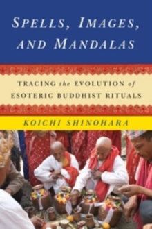 Spells, Images, and Mandalas : Tracing the Evolution of Esoteric Buddhist Rituals, Hardback Book
