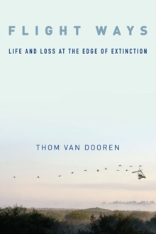 Flight Ways : Life and Loss at the Edge of Extinction, Paperback / softback Book