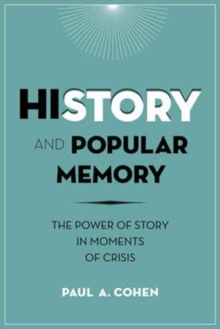History and Popular Memory : The Power of Story in Moments of Crisis, Paperback Book
