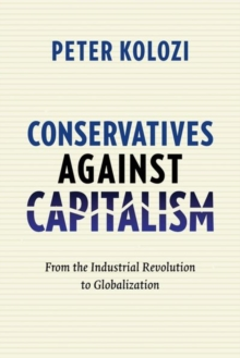Conservatives Against Capitalism : From the Industrial Revolution to Globalization, Hardback Book