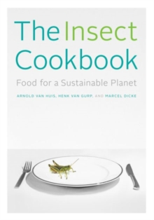 The Insect Cookbook : Food for a Sustainable Planet, Paperback Book