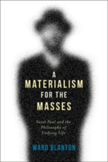 A Materialism for the Masses : Saint Paul and the Philosophy of Undying Life, Hardback Book