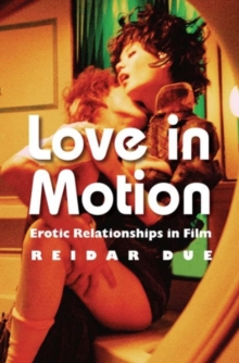 Love in Motion : Erotic Relationships in Film, Paperback Book