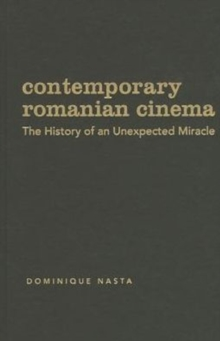 Contemporary Romanian Cinema : The History of an Unexpected Miracle, Hardback Book