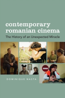 Contemporary Romanian Cinema : The History of an Unexpected Miracle, Paperback Book