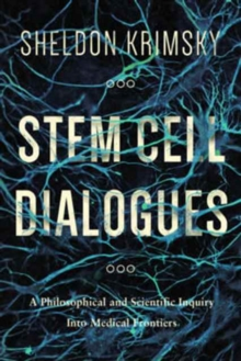 Stem Cell Dialogues : A Philosophical and Scientific Inquiry Into Medical Frontiers, Paperback Book