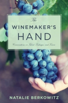 The Winemaker's Hand : Conversations on Talent, Technique, and Terroir, Paperback Book