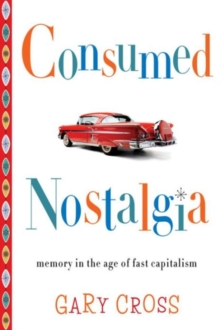 Consumed Nostalgia : Memory in the Age of Fast Capitalism, Hardback Book