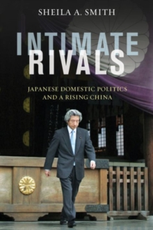 Intimate Rivals : Japanese Domestic Politics and a Rising China, Paperback Book