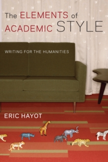 The Elements of Academic Style : Writing for the Humanities, Paperback / softback Book