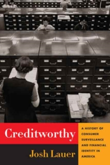 Creditworthy : A History of Consumer Surveillance and Financial Identity in America, Hardback Book