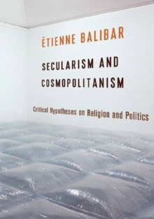 Secularism and Cosmopolitanism : Critical Hypotheses on Religion and Politics, Hardback Book