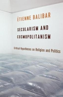 Secularism and Cosmopolitanism : Critical Hypotheses on Religion and Politics, Paperback / softback Book