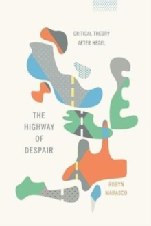 The Highway of Despair : Critical Theory After Hegel, Paperback / softback Book