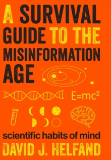 A Survival Guide to the Misinformation Age : Scientific Habits of Mind, Hardback Book