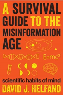 A Survival Guide to the Misinformation Age : Scientific Habits of Mind, Paperback Book