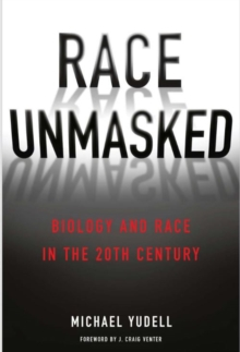 Race Unmasked : Biology and Race in the Twentieth Century, Paperback / softback Book