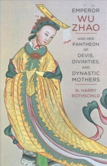 Emperor Wu Zhao and Her Pantheon of Devis, Divinities, and Dynastic Mothers, Paperback Book