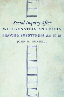 Social Inquiry After Wittgenstein and Kuhn : Leaving Everything as It Is, Hardback Book