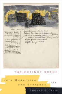 The Extinct Scene : Late Modernism and Everyday Life, Hardback Book