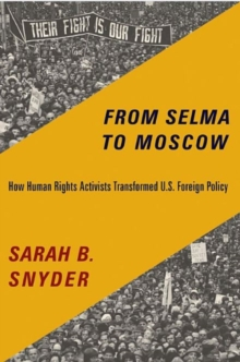 From Selma to Moscow : How Human Rights Activists Transformed U.S. Foreign Policy, Paperback / softback Book