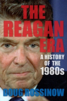 The Reagan Era : A History of the 1980s, Paperback / softback Book