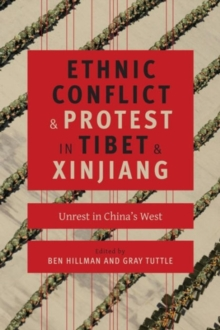 Ethnic Conflict and Protest in Tibet and Xinjiang : Unrest in China's West, Hardback Book