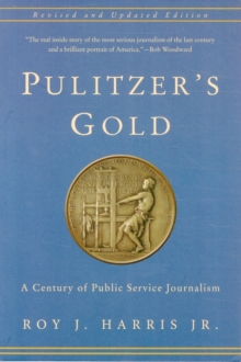 Pulitzer's Gold : A Century of Public Service Journalism, Paperback Book