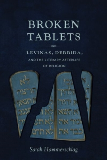 Broken Tablets : Levinas, Derrida, and the Literary Afterlife of Religion, Paperback Book