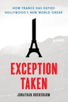 Exception Taken : How France Has Defied Hollywood's New World Order, Paperback Book