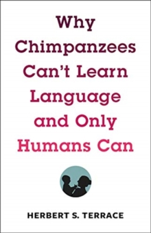 Why Chimpanzees Can't Learn Language and Only Humans Can, Hardback Book