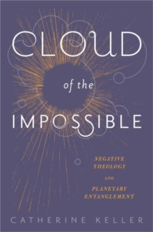 Cloud of the Impossible : Negative Theology and Planetary Entanglement, Paperback / softback Book