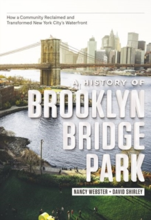 A History of Brooklyn Bridge Park : How a Community Reclaimed and Transformed New York City's Waterfront, Hardback Book