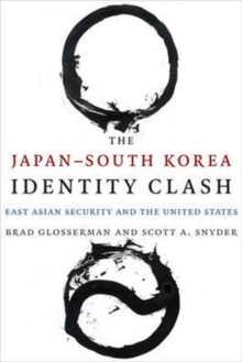 The Japan-South Korea Identity Clash : East Asian Security and the United States, Paperback / softback Book