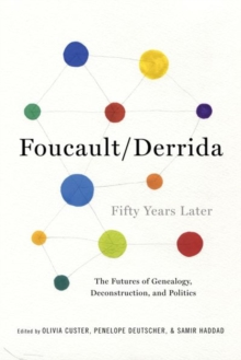 Foucault/Derrida Fifty Years Later : The Futures of Genealogy, Deconstruction, and Politics, Paperback / softback Book