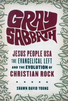 Gray Sabbath : Jesus People USA, the Evangelical Left, and the Evolution of Christian Rock, Paperback Book