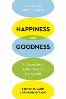 Happiness and Goodness : Philosophical Reflections on Living Well, Hardback Book