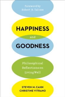Happiness and Goodness : Philosophical Reflections on Living Well, Paperback Book