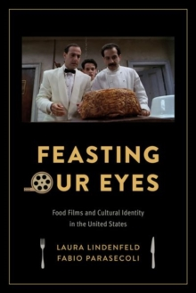 Feasting Our Eyes : Food Films and Cultural Identity in the United States, Paperback Book